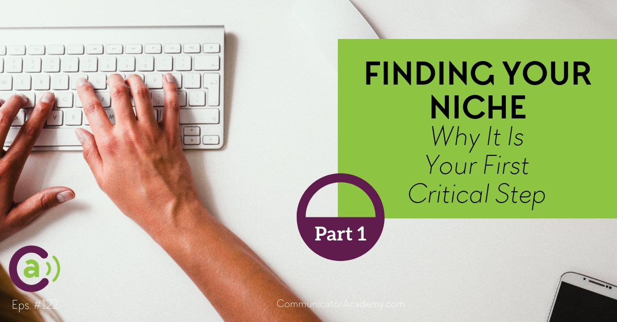 Eps. #122 (Part 1): Finding Your Niche - Why It Is Your First Critical Step